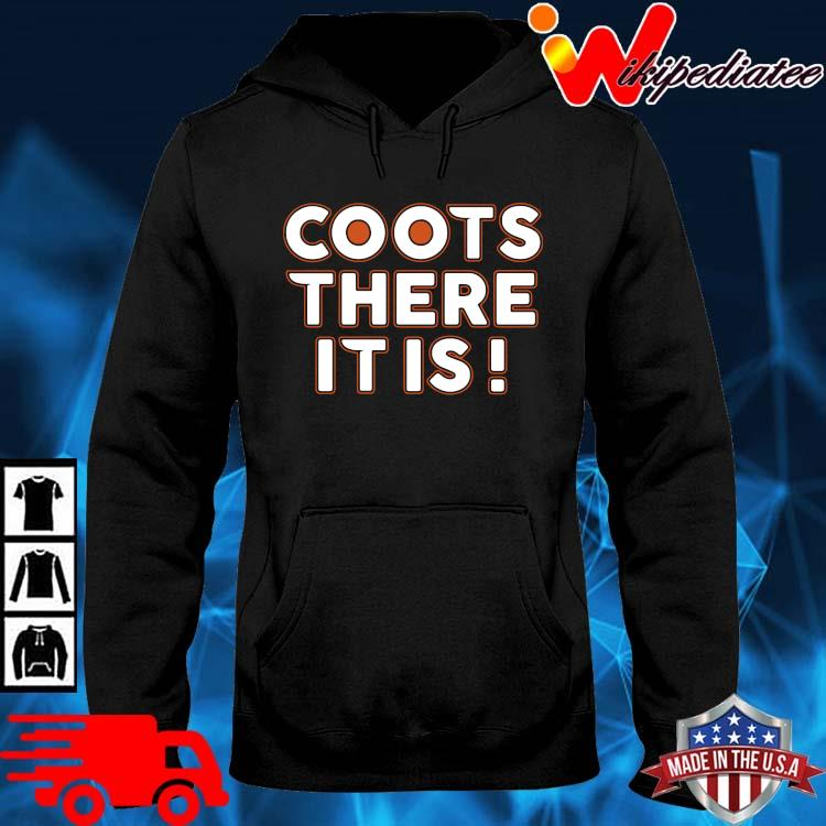 Coots There It Is Shirt hoodie den