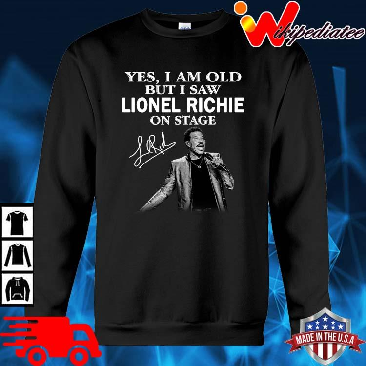 Yes I Am Old But I Saw Lionel Richie On Stage Signature Shirt sweater den