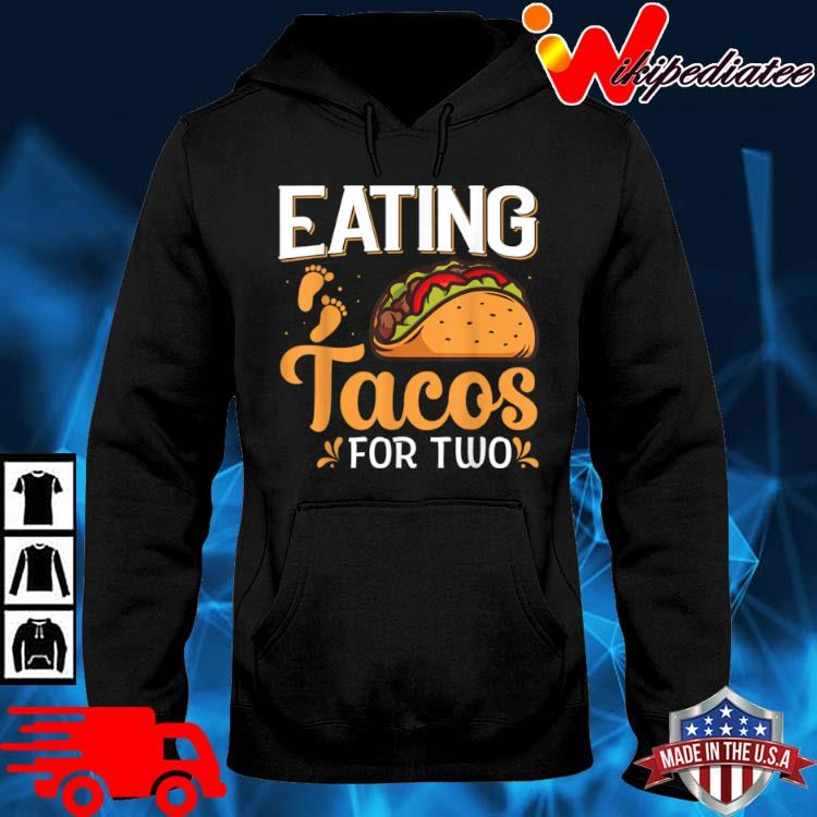 Eating Tacos For Two Shirt hoodie den