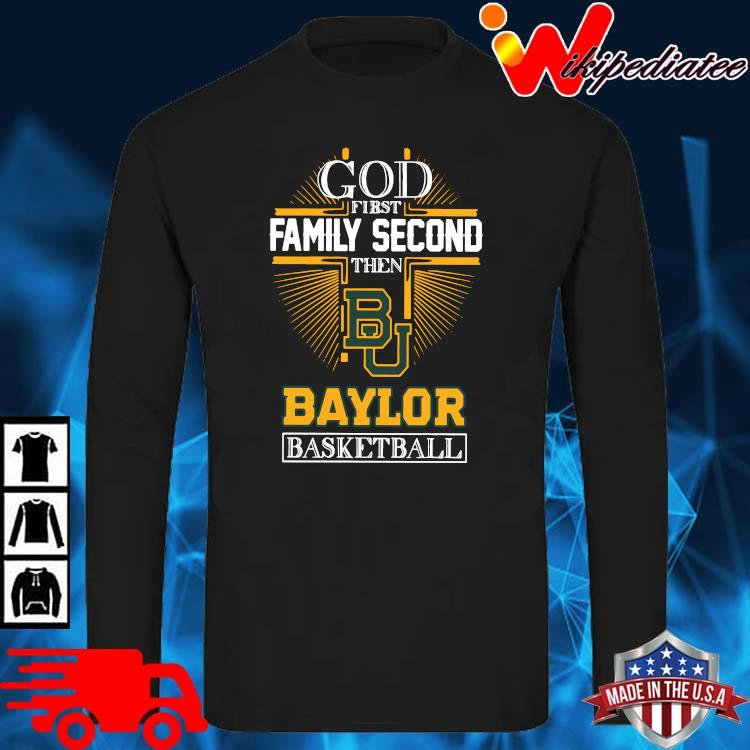 God first family second then Baylor Bears basketball long sleve den