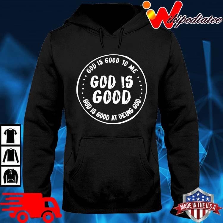 Good is good to Me god is good good is good at being god hoodie den