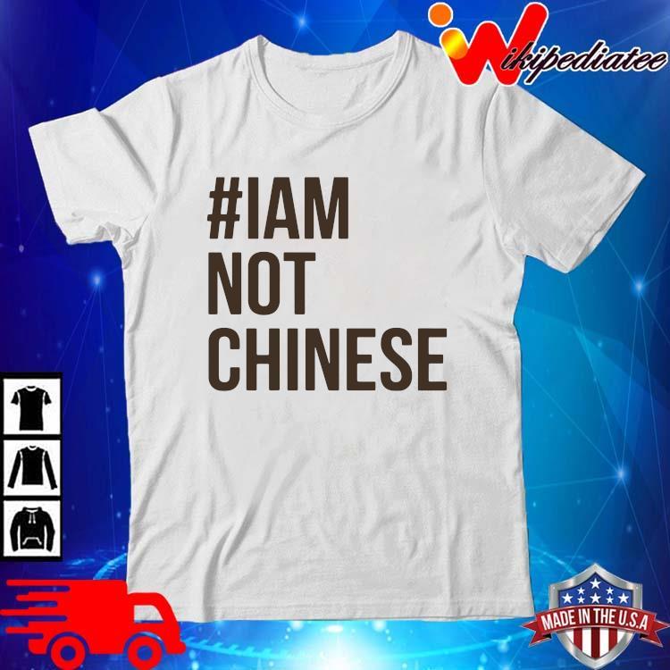 #Iam not chinese shirt