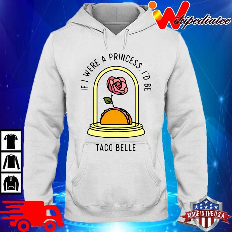 If I Were A Princess I'd Be Taco Bell Shirt hoodie trang