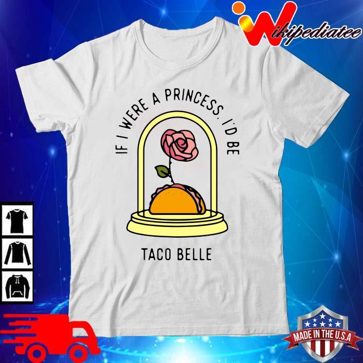 If I Were A Princess I'd Be Taco Bell Shirt