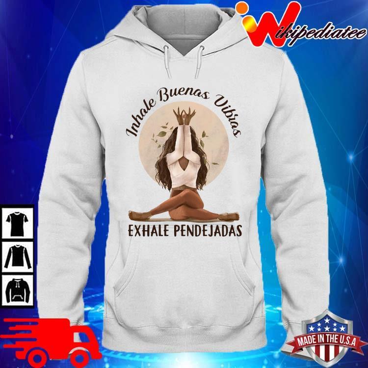 Inhale buenas vibras exhale pendejadas hoodie trang