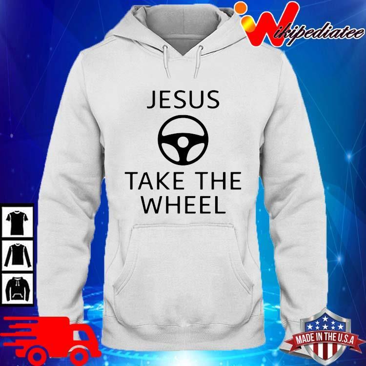 Jesus Take The Wheel Shirt hoodie trang