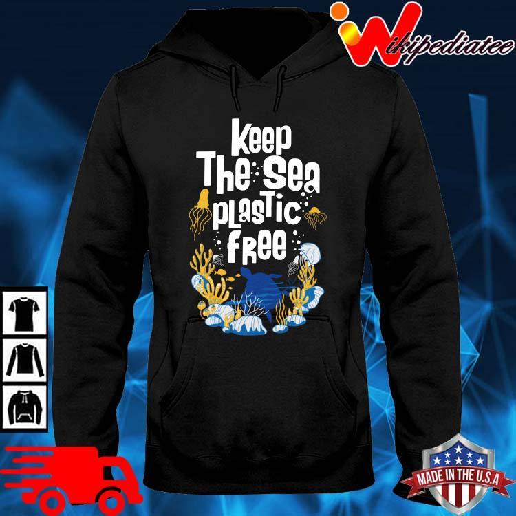 Keep The Sea Plastic Free Shirt hoodie den