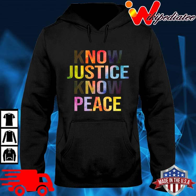 Know justice know peace hoodie den
