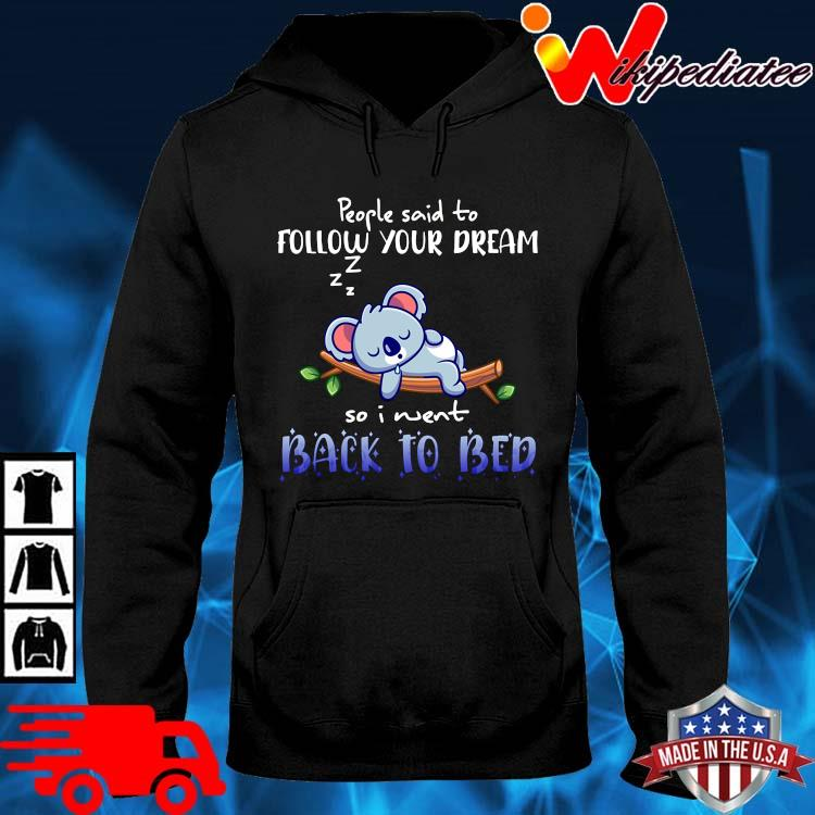 Koala people said to follow your dream so I went back to bed hoodie den
