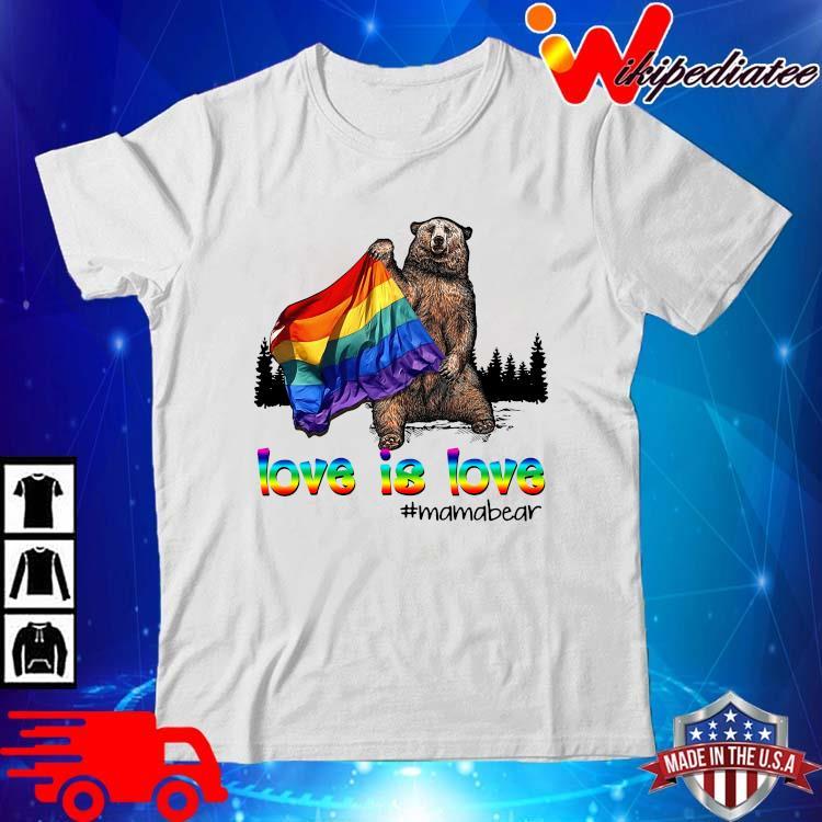LGBT love is love #mamabear shirt