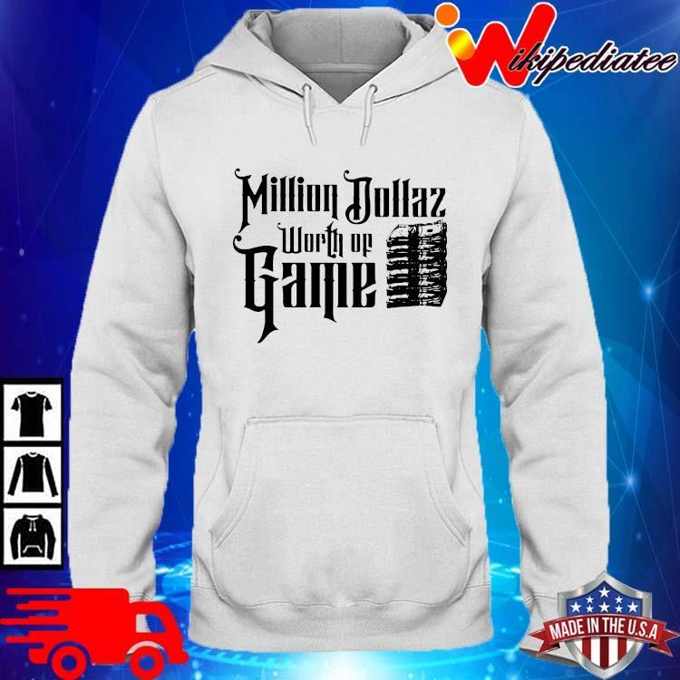 Million Dollaz Worth Of Game Shirt hoodie trang