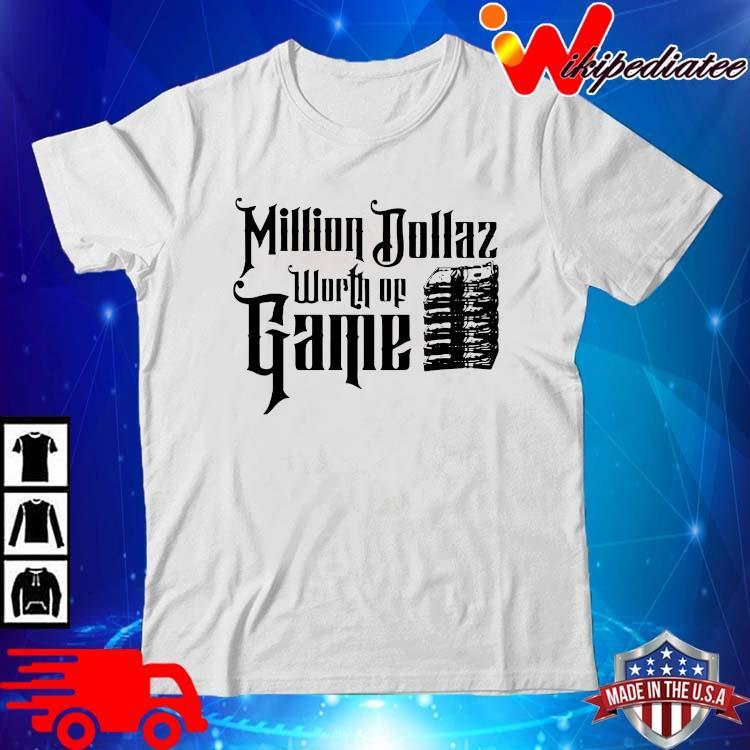 Million Dollaz Worth Of Game Shirt