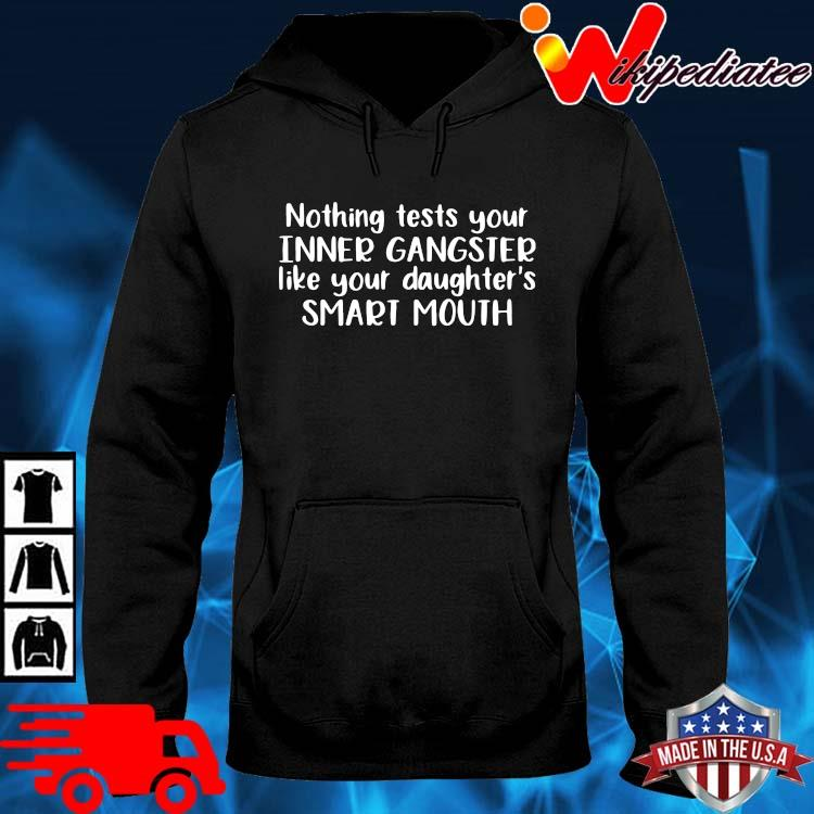 Nothing test your inner gangster like your daughter's smart mouth hoodie den