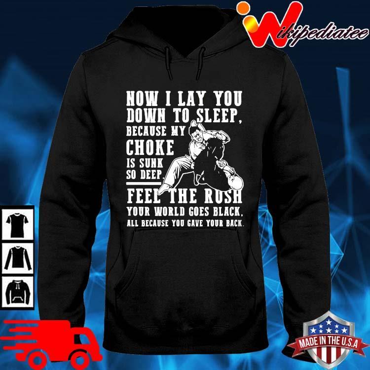 Now I lay you down to sleep because my choke is sunk so deep hoodie den