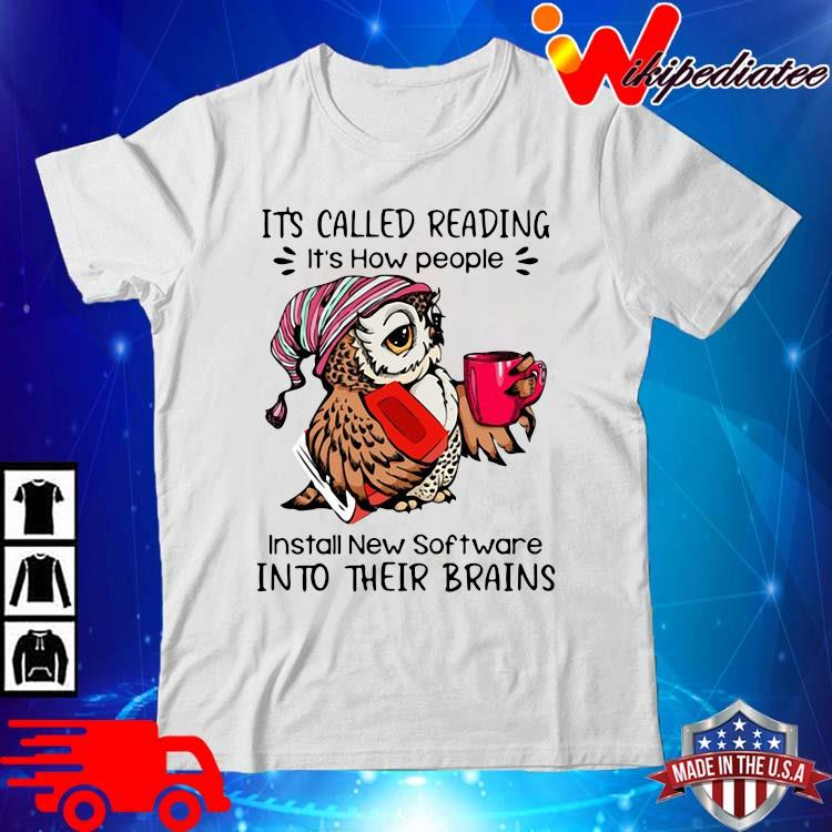 Owl it's called reading it's how people install new software into their brains shirt