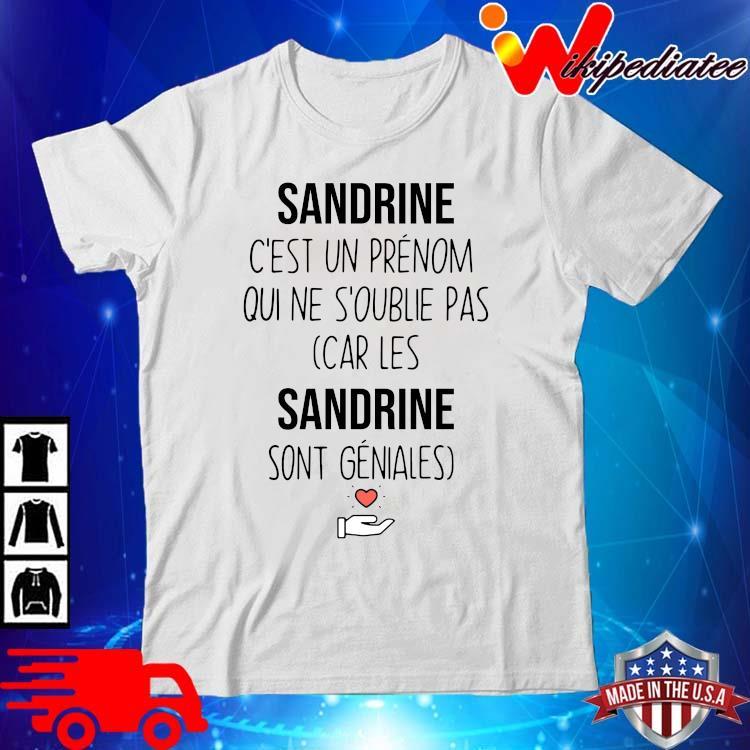 Sandrine c'est un prenom qui ne s'oublie pas car les sandrine sont geniales shirt
