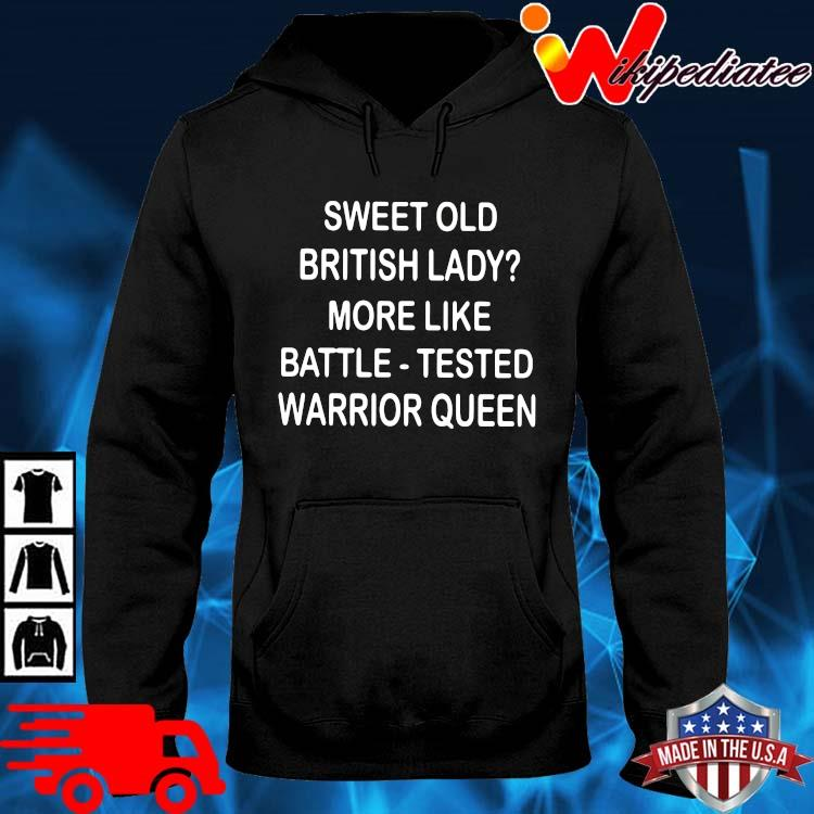Sweet old british lady more like battle tested warrior queen hoodie den