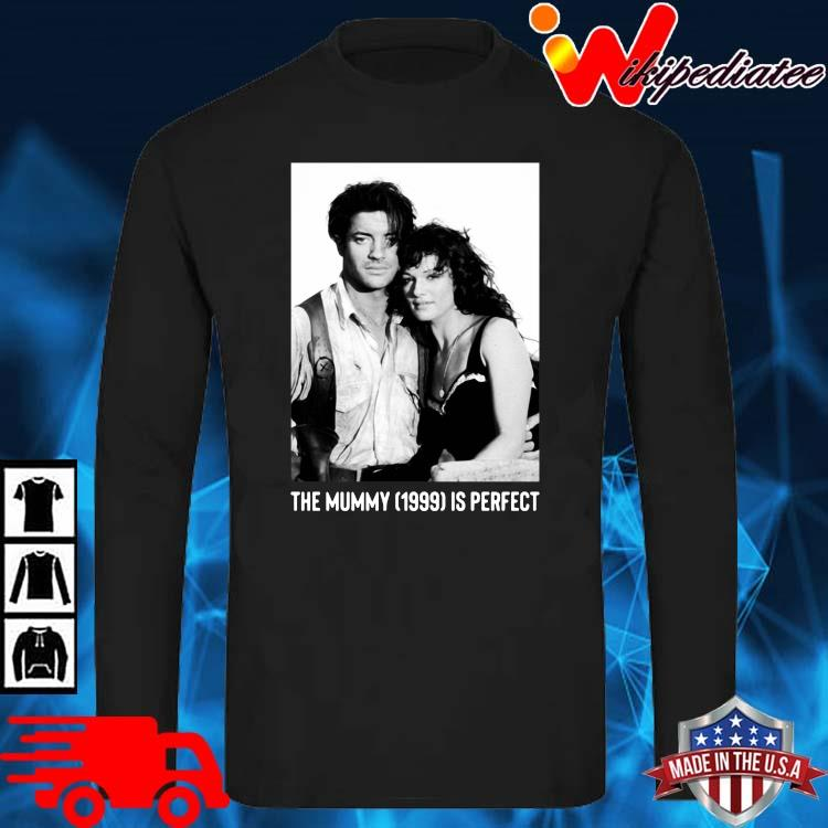 The Mummy 1999 Is Perfect Shirt long sleve den