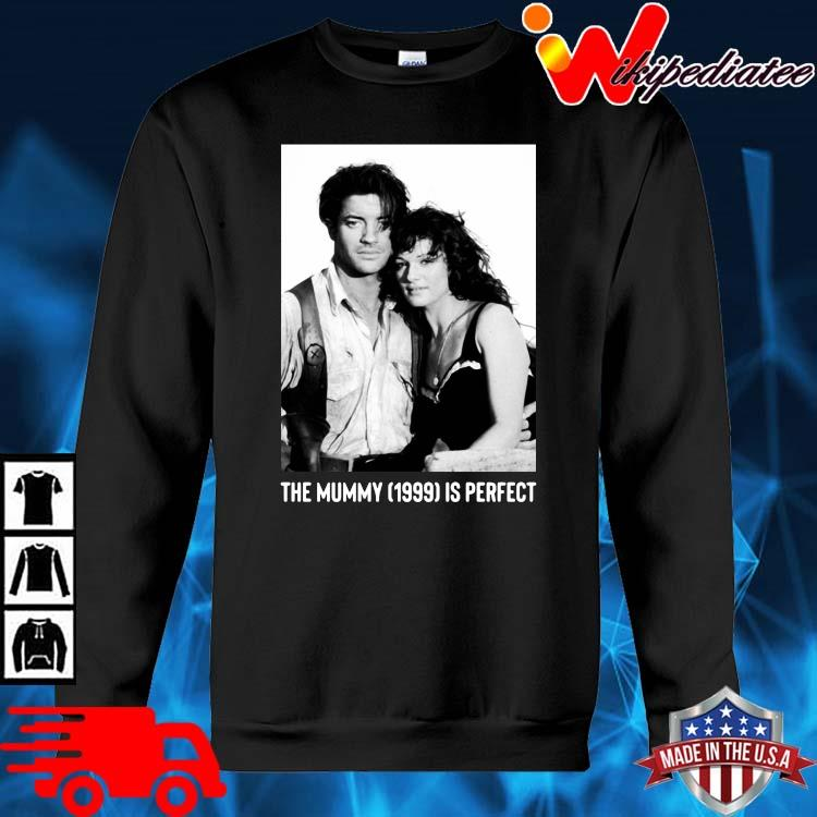 The Mummy 1999 Is Perfect Shirt sweater den