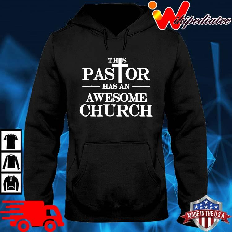 This Pastor Has An Awesome Church Shirt hoodie den