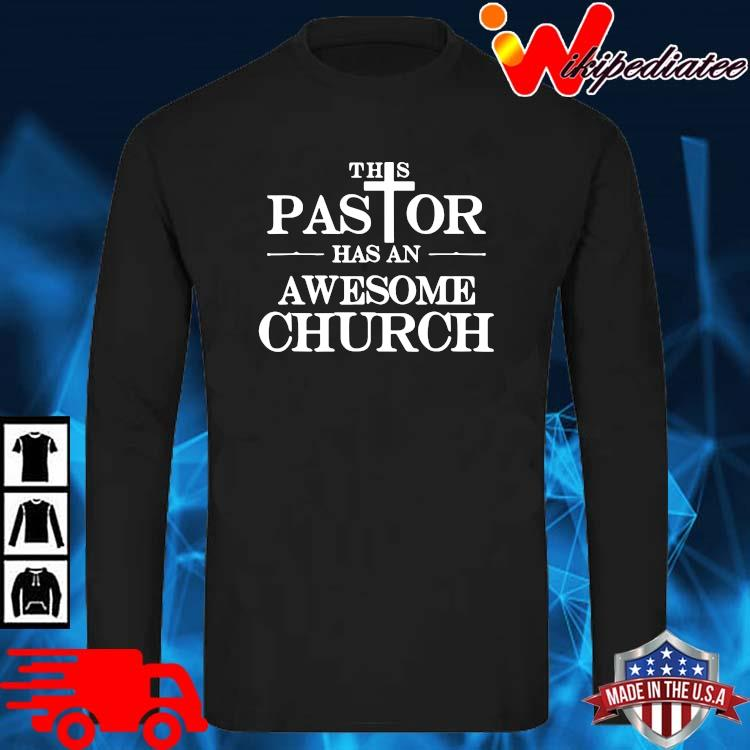 This Pastor Has An Awesome Church Shirt long sleve den
