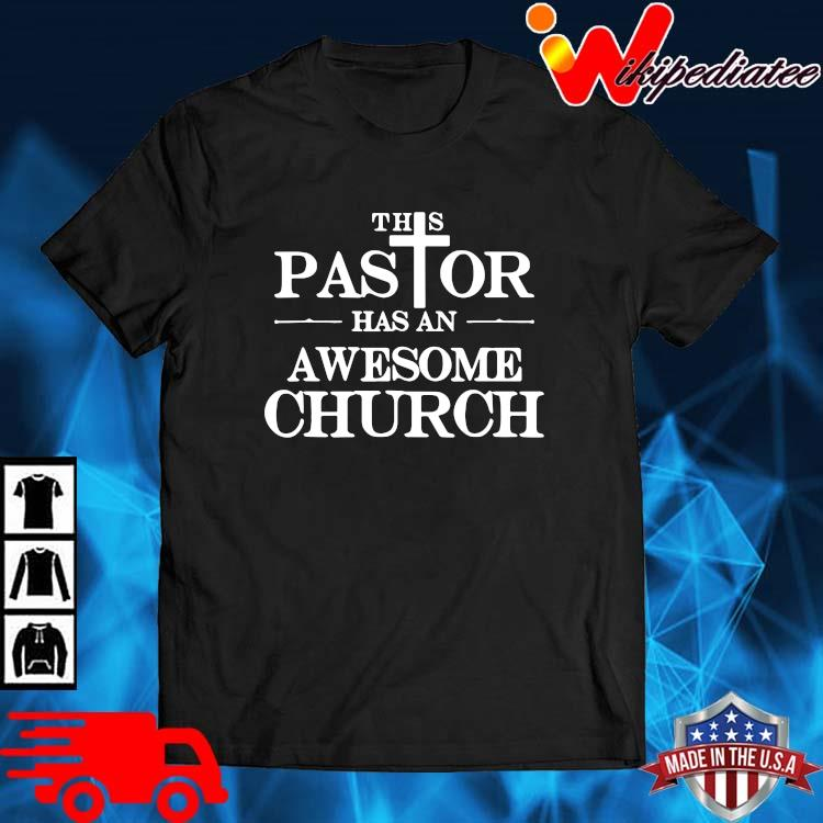 This Pastor Has An Awesome Church Shirt