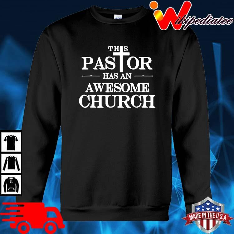 This Pastor Has An Awesome Church Shirt sweater den