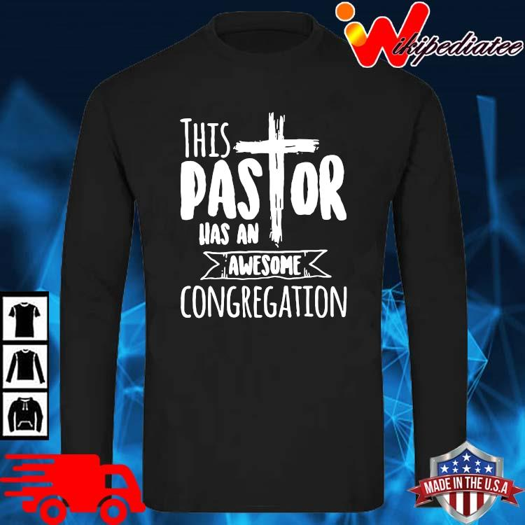 This Pastor Has An Awesome Congregation Shirt long sleve den