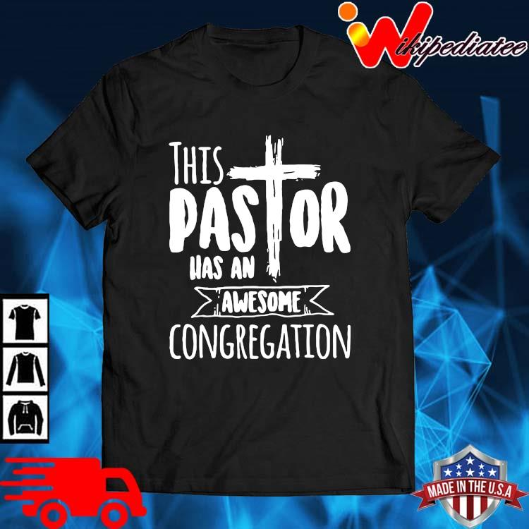 This Pastor Has An Awesome Congregation Shirt