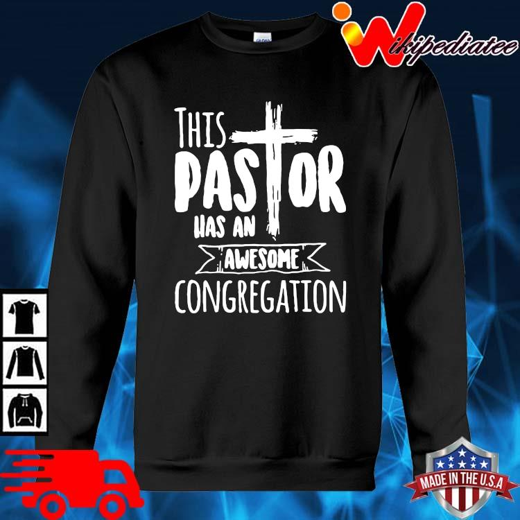 This Pastor Has An Awesome Congregation Shirt sweater den