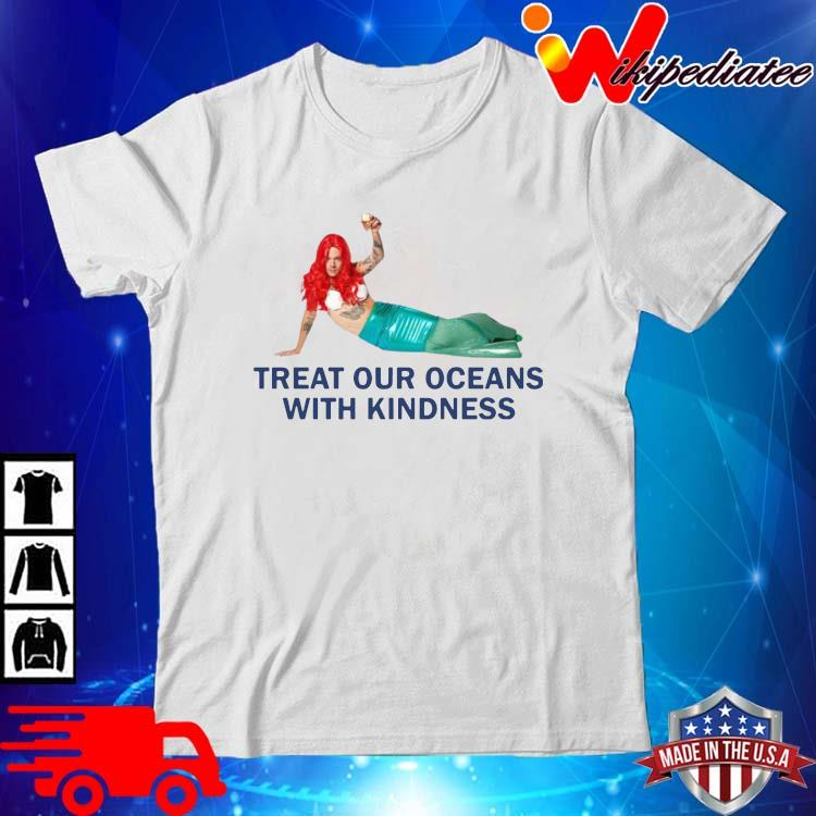 Treat our oceans with kindness shirt