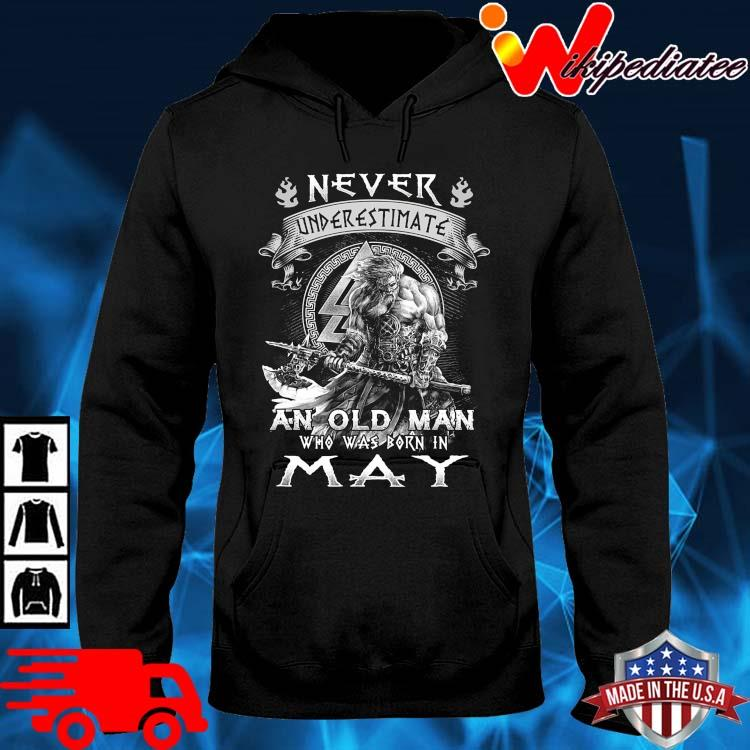 Viking never underestimate an old man who was born in may hoodie den
