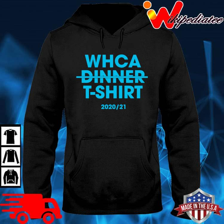 Whca dinner t-shirt 202021 hoodie den