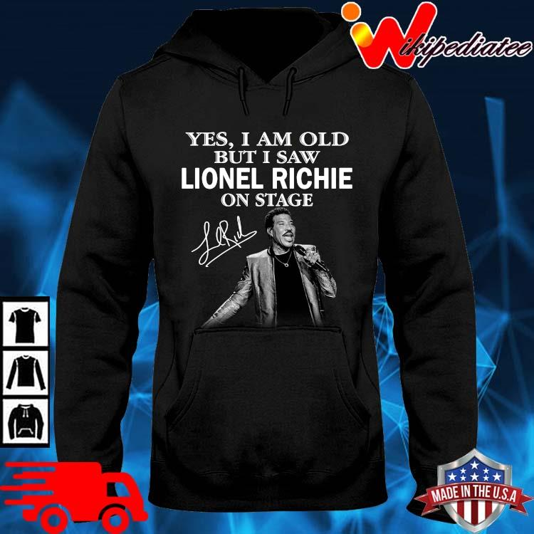 Yes I am old but I saw Lionel Richie on stage signature hoodie den