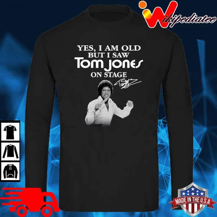 Yes I Am Old But I Saw Tom Jones On Stage Signature Shirt long sleve den