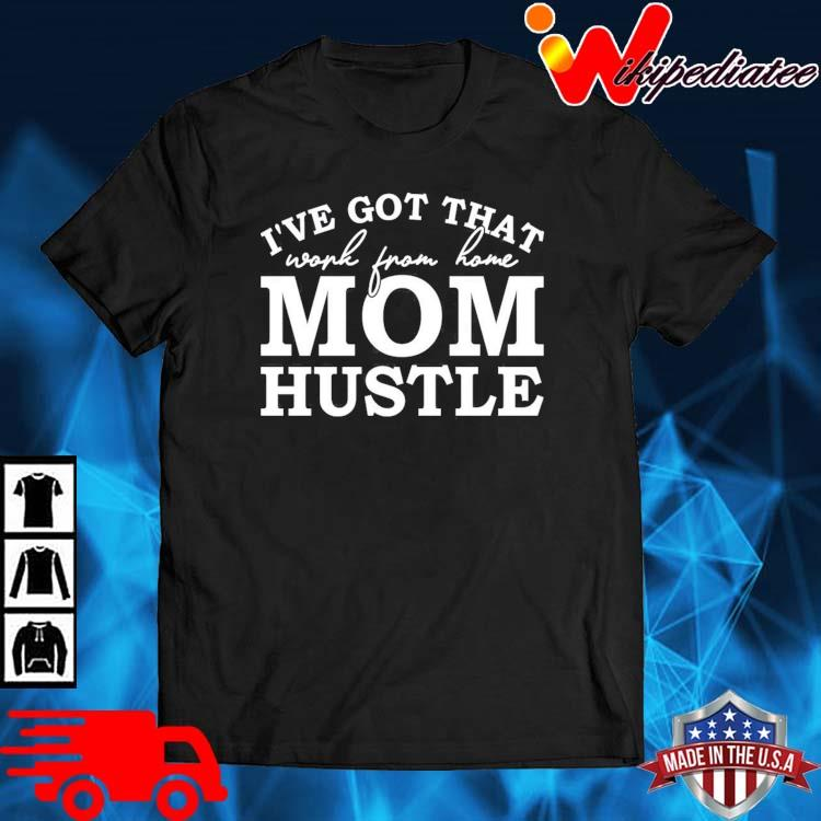 Shirts for Moms I/'ve got that working from home mom hustle shirts,Mama Shirt,Mom Shirts Mommy Shirt Mom-life Shirt Mothers Day Gift