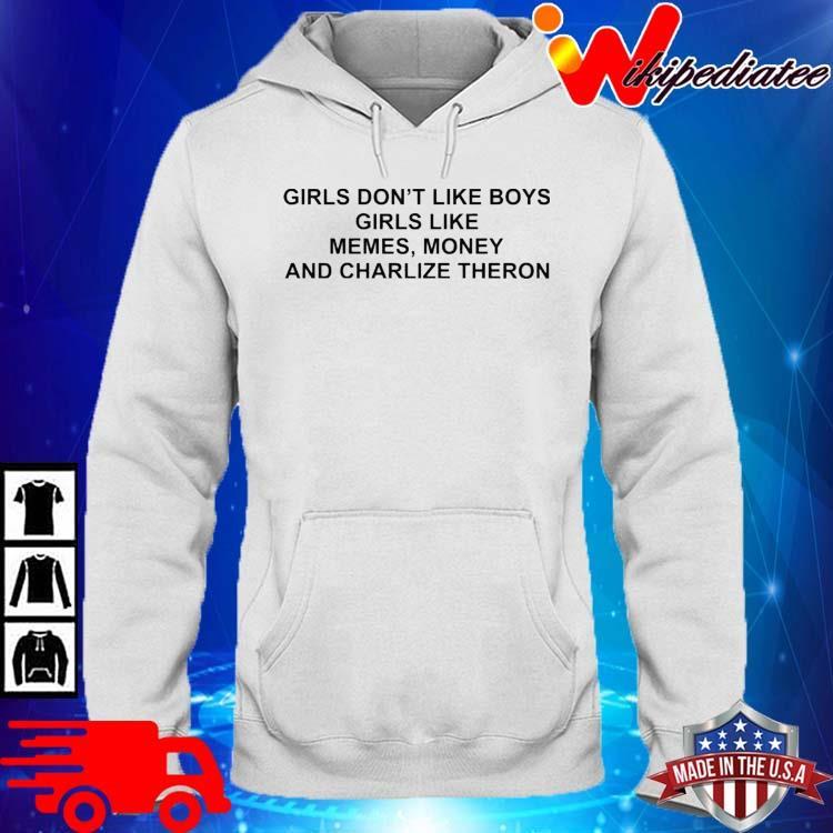 Girls Don't Like Boys Girls Like Memes Money And Charlize Theron Shirt hoodie trang