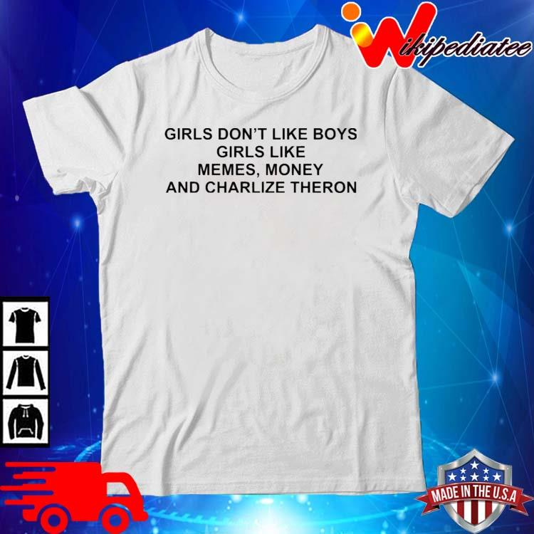 Girls Don't Like Boys Girls Like Memes Money And Charlize Theron Shirt